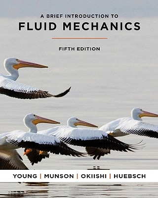 A Brief Introduction to Fluid Mechanics By Young, Donald F./ Munson, Bruce R./ Okiishi, Theodore H./ Huebsch, Wade W.